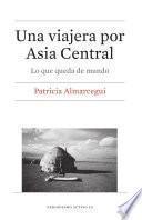 Libro de Una Viajera Por Asia Central. Lo Que Queda De Mundo