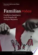 Libro de Familias Rotas. Conflictos Familiares En La España De Fines Del Antiguo Régimen