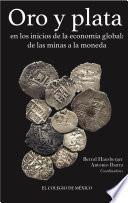 Libro de Oro Y Plata En Los Inicios De La Economía Global: