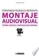Libro de Montaje Audiovisual: Teoría, Técnica Y Métodos De Control