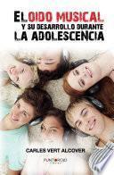 Libro de El Oído Musical Y Su Desarrollo Durante La Adolescencia