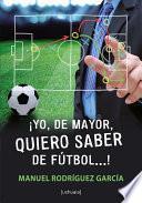 Libro de Ąyo, De Mayor, Quiero Saber De Fútbol…!
