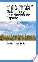 Libro de Lecciones Sobre La Historia Del Gobierno Y Legislacion De Espana