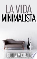Libro de La Vida Minimalista: Simplifica, Organiza Y Ordena Tu Vida