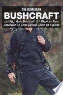 Libro de Bushcraft La Mejor Guía Bushcraft. 101 Técnicas Para Sobrevivir En Zona Salvaje Como Un Experto