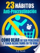 Libro de 23 Hábitos Anti Procrastinación Cómo Dejar De Ser Perezoso Y Tener Resultados En Tu Vida.