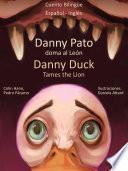 Libro de Aprender Inglés: Inglés Para Niños. Danny Pato Doma Al León   Danny Duck Tames The Lion.