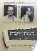 Libro de Guerra, Exilio Y Muerte De Aurelio Arteta (1936   1940)