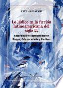 Libro de Lo Lúdico En La Ficción Latinoamericana Del Siglo Xx