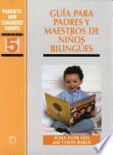 Libro de Guia Para Padres Y Maestros De Ninos Bilingues