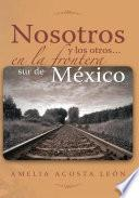 Libro de Nosotros Y Los Otros… En La Frontera Sur De México