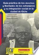 Libro de Guía Práctica De Los Derechos Y Libertades De Los Extranjeros Y Su Integración Social En La Ciudad De Elche