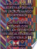 Libro de Cintas Mayas Tejidas Con El Telar De Cintura En Jacaltenango, Guatemala