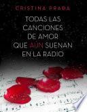 Libro de Todas Las Canciones De Amor Que Aún Suenan En La Radio
