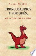 Libro de Troncosaurios Y Por Qu S, M S Cosas De La Vida