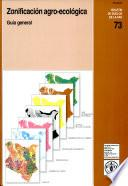 Libro de Zonificacion Agro Ecologica: Guia General