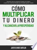Libro de Cómo Multiplicar Tu Dinero Y Alcanzar La Prosperidad