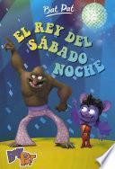 Libro de El Rey Del Sábado Noche (serie Bat Pat 6)