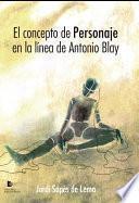 Libro de El Concepto De Personaje En La Línea De Antonio Blay