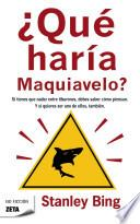 Libro de Que Haria Maquiavelo? = What Would Machiavelli Do?