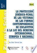 Libro de La Protección Jurídico Penal De Las Víctimas De Las Formas Contemporáneas De Esclavitud A La Luz Del Derecho Internacional, Europeo Y Nacional