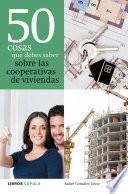 Libro de 50 Cosas Que Debes Saber Sobre Las Cooperativas De Viviendas