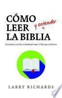 Libro de Como Leer (y Entender) La Biblia: Encuentrese Con Dios Entendiendo Mejor El Libro Que Usted Ama