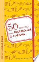 Libro de 50 Ejercicios Para Desarrollar Tu Carisma