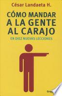 Libro de Como Mandar A La Gente Al Carajo En Diez Nuevas Lecciones = How To Send People To Hell In Ten New Lessons