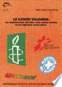 Libro de La IlusiÓn Solidaria: Las Organizaciones Altruistas Como Actores Sociales En Los RegÍmenes DemocrÁticos