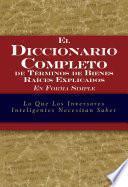 Libro de El Diccionario Completo De Términos De Bienes Raíces Explicados En Forma Simple