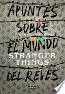 Libro de Apuntes Sobre El Mundo Del Revés. Una Guía No Oficial De Stranger Things
