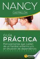 Libro de Guía Práctica Para Personas Que Cuidan De Un Familiar Enfermo Y/o En Situación De Dependencia