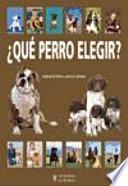Libro de ¿qué Perro Elegir?