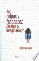 Libro de Tus Culpas Y Fracasos: ¿reales O Imaginarios?