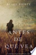 Libro de Antes De Que Vea (un Misterio Con Mackenzie White—libro 2)