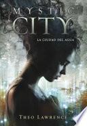 Libro de La Ciudad Del Agua (mystic City 1)