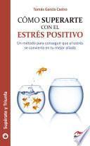 Libro de Cómo Superarte Con El Estrés Positivo