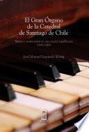 Libro de El Gran órgano De La Catedral De Santiago De Chile