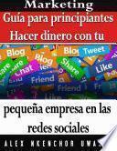 Libro de Marketing: Guía Para Principiantes   Hacer Dinero Con Tu Pequeña Empresa En Las Redes Sociales