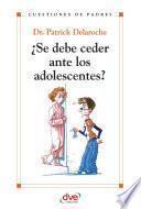 Libro de ¿se Debe Ceder Ante Los Adolescentes?