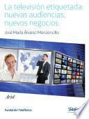 Libro de La Televisión Etiquetada: Nuevas Audiencias, Nuevos Negocios