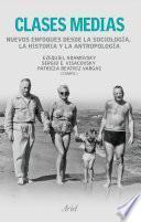 Libro de Clases Medias. Nuevos Enfoques Desde La Sociología, La Historia Y La Antropologí