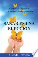 Libro de Sanar Es Una Eleccion: Conoce Tu Depresion Y Aprende Como Superarla