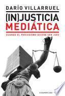 Libro de (in)justicia Mediática