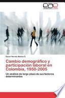 Libro de Cambio Demográfico Y Participación Laboral En Colombia, 1950 2005
