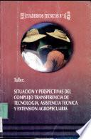 Libro de Taller Situación Y Perspectivas Del Complejo Transferencia De Tecnología, Asistencia Técnica Y Extensión Agropecuaria