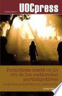 Libro de Periodismo Zombi En La Era De Las Audiencias Participativas
