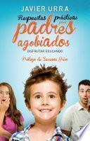 Libro de Respuestas Prácticas Para Padres Agobiados