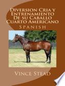 Libro de Diversion Cria Y Entrenamiento De Su Caballo Cuarto Americano